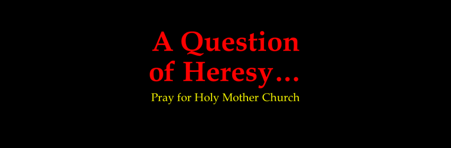 "Red letters on black background which say ""A Question of Heresy."" Below that, yellow letters saying ""Pray for Holy Mother Church"""